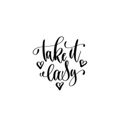 take it easy hand lettering inscription positive vector image