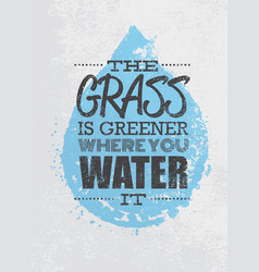 the grass is greener where you water it motivation vector image