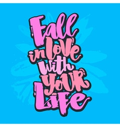 Fall in love with your life vector