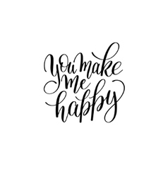 you make my happy black and white hand written vector image