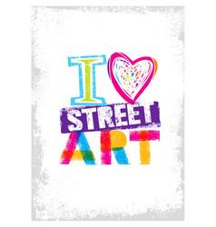 I love street art creative bright poster vector