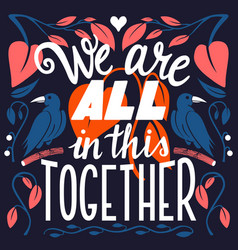 we are all in this together hand lettering vector image