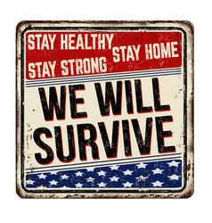 we will survive vintage rusty metal sign vector image