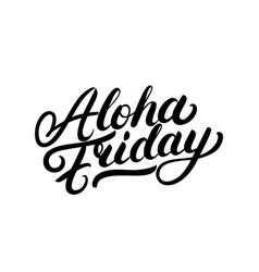 aloha friday hand written lettering vector image
