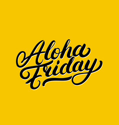 Aloha friday hand written lettering vector