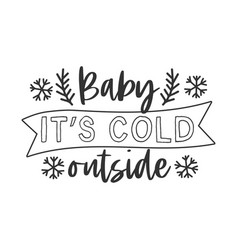 baits cold outside hand written lettering vector image