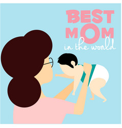 best mom in the world mother hold baby background vector image