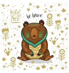 Cute indian bear with text be brave vector