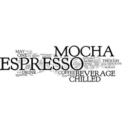 The chilled mocha espresso text background word vector