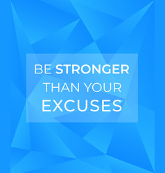motivation quote be stronger than your excuses vector image
