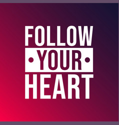 Follow your heart life quote with modern vector
