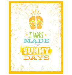 I was made for sunny days cute summer beach quote vector