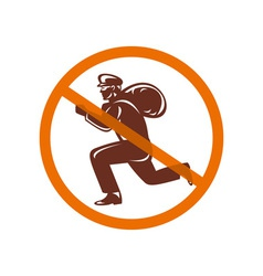 Sign of no burglar thief running with loot vector image