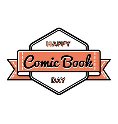 happy comic book day greeting emblem vector image