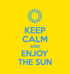 keep calm and enjoy sun motivational quote vector image