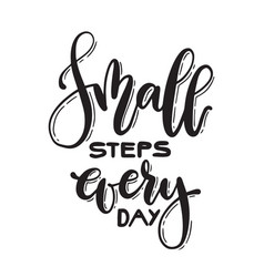 calligraphy handwritten text small steps every day vector image vector image
