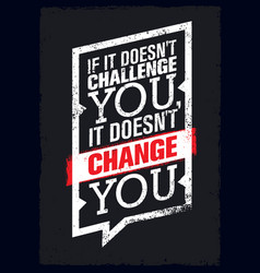 if it does not challenge you it does not change vector image