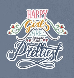 Romantic quote Happy girls are the prettiest vector image