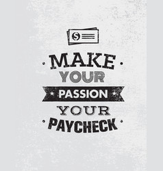 make your passion your paycheck outstanding vector image