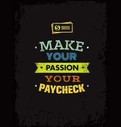 Make your passion your paycheck outstanding vector
