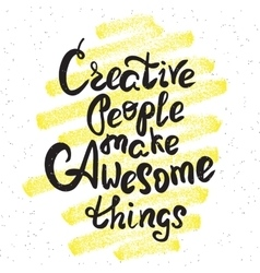 Creative people make awesome things vector image