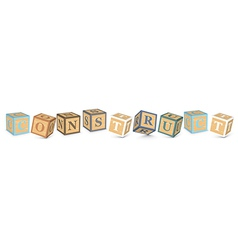 Word CONSTRUCT written with alphabet blocks vector