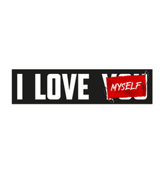 I love myself slogan on red paper secured vector