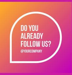 do you already follow us on social media sign vector image