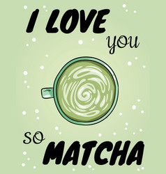 I love you so matcha poster cup green coffee vector