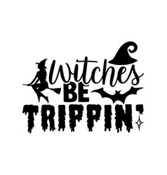 Witches be trippin vector