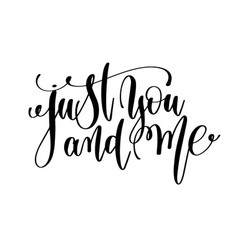 just you and me black and white hand lettering vector image