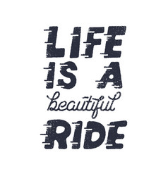 Life is a beautiful ride inspiring creative vector