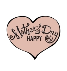 Happy Mothers Day lettering Handmade calligraphy vector image vector image