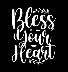 bless your heart shirt saying design vector image