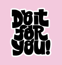 Do it for you motivational lettering vector