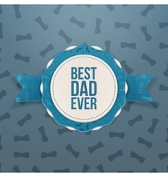 Best Dad Ever Emblem with blue Ribbon vector