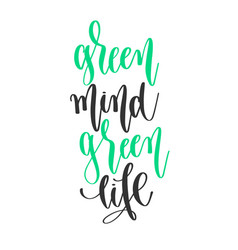 green mind green life - hand lettering positive vector image