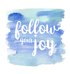 quote follow your joy vector image vector image
