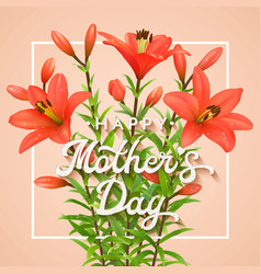 happy mothers day greeting card with red lilies vector image vector image