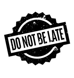 do not be late rubber stamp vector image