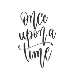 Once upon a time - hand lettering positive quotes vector