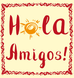 Hola amigos card with calligraphy and sun vector