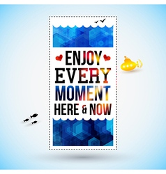Enjoy every moment here and now Motivating poster vector image