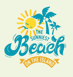 the sunniest beach on the island label poster sign vector image