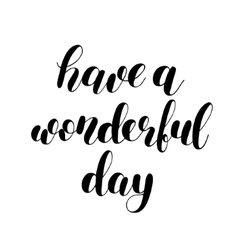 Have a wonderful day Brush lettering vector