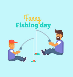 fishing day poster father and son catching fish vector image