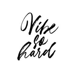 Vibe so hard ink pen lettering vector