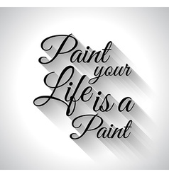 Inspirational TypoPaint Your Life is a Paint vector image