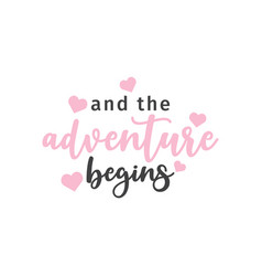 and adventure begins quote typography vector image
