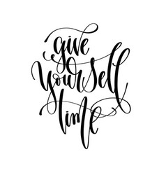 give yourself time - hand lettering inscription vector image